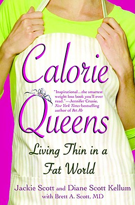 Calorie Queens: Living Thin in a Fat World, Scott, Jackie; Kellum, Diane Scott; Scott, Brett A.