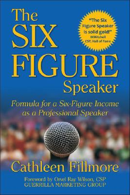 The Six-Figure Speaker: Formula for a Six-Figure Income as a Professional Speaker, Fillmore, Cathleen