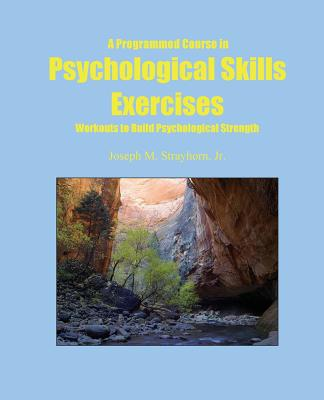 A Programmed Course in Psychological Skills Exercises: Workouts to Build Psychological Strength, Strayhorn, Joseph Mallory