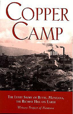 Copper Camp: The Lusty Story of Butte, Montana, the Richest Hill on Earth, Workers of the Writer's Program