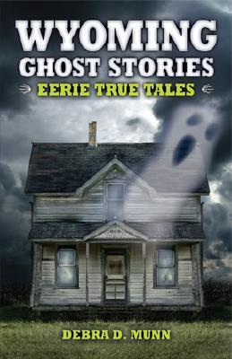 Wyoming Ghost Stories, Debra Munn