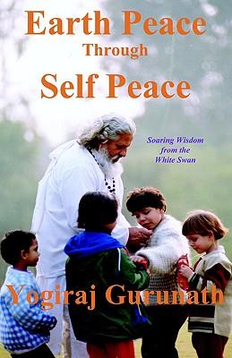 Earth Peace Through Self Peace, Siddhanath, Yogiraj Gurunath; Gurunath, Yogiraj