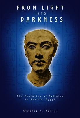 Image for From Light Into Darkness: The Evolution of Religion in Ancient Egypt