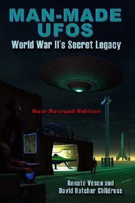 Man-Made UFOs: WWII's Secret Legacy, Renato Vesco, David Hatcher Childress