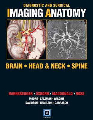 Diagnostic and Surgical Imaging Anatomy: Brain, Head and Neck, Spine: Published by Amirsys�, Harnsberger MD, H. Ric; Osborn MD, Anne G.; Ross MD, Jeff; Macdonald MD, Andre
