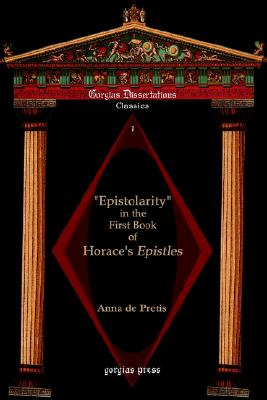 "Image for ""Epistolarity"" in the First Book of Horace's Epistles (Gorgias Dissertations. Classics V. 1)"