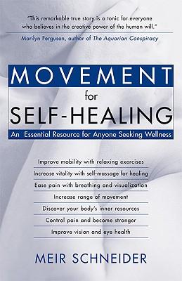 Movement for Self-Healing: An Essential Resource for Anyone Seeking Wellness, Meir Schneider