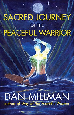 Sacred Journey of the Peaceful Warrior, DAN MILLMAN