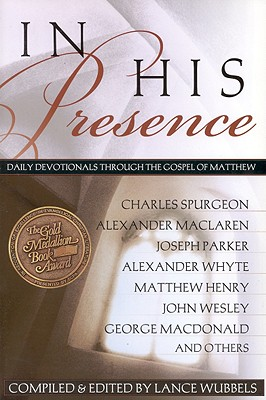 In His Presence: Daily Devotionals Through the Gospel of Matthew, Lance Wubbels