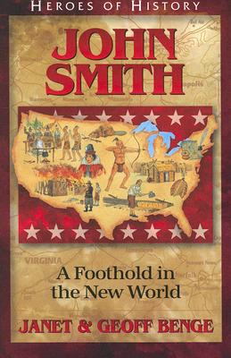Image for John Smith: A Foothold in the New World (Heroes of History)