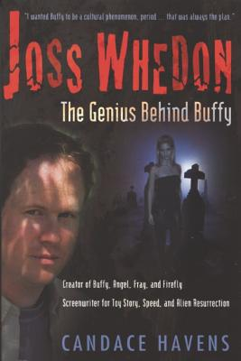 JOSS WHEDON : THE GENIUS BEHIND BUFFY, CANDACE HAVENS