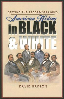 Setting the Record Straight: American History in Black & White, David Barton