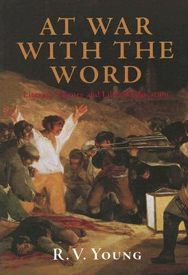 At War with the Word: Literary Theory and Liberal Education, R. V. Young