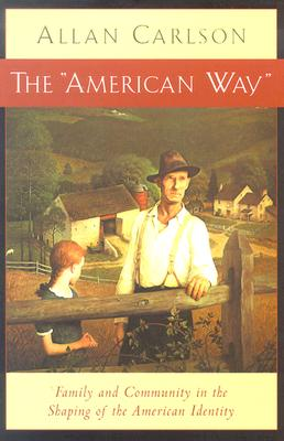 American Way: Family & Community In Shaping Of American Identity, Allan Carlson