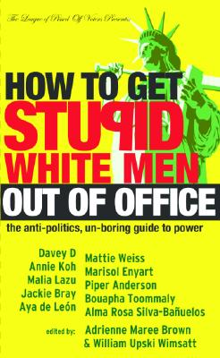 Image for How to Get Stupid White Men Out of Office: The Anti-Politics, Un-Boring Guide to Power