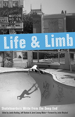 Image for Life and Limb: Skateboarders Write from the Deep End