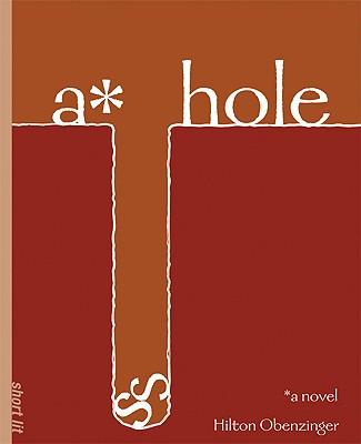 A*hole : A Novel (Soft Skull ShortLit), Obenzinger, Hilton