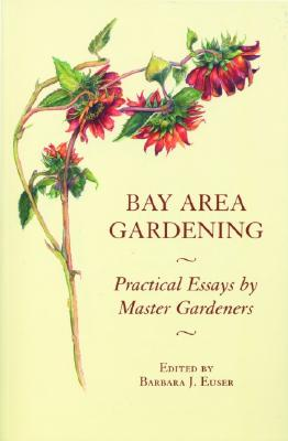Bay Area Gardening: 64 Practical Essays by Master Gardeners