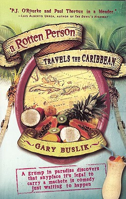 Image for A Rotten Person Travels the Caribbean: A Grump in Paradise Discovers that Anyplace it's Legal to Carry a Machete is Comedy Just Waiting to (Travelers' Tales)