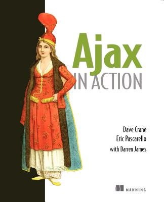 Ajax in Action, Dave Crane; Eric Pascarello; Darren James