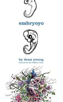 Embryoyo: New Poems, Young, Dean