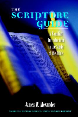 Image for The Scripture Guide: A Familiar Introduction to the Study of the Bible