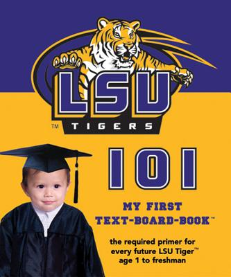 Image for Louisiana State University 101: My First Text-Board-Book