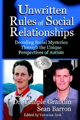 Image for The Unwritten Rules of Social Relationships: Decoding Social Mysteries Through the Unique Perspectives of Autism
