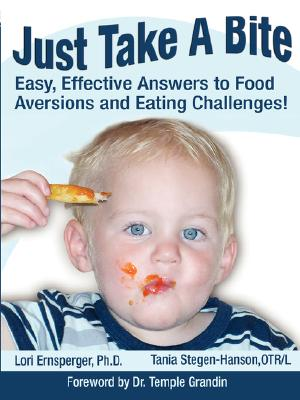 Just Take a Bite: Easy, Effective Answers to Food Aversions and Eating Challenges!, Ernsperger, Lori; Stegen-Hanson, Tania