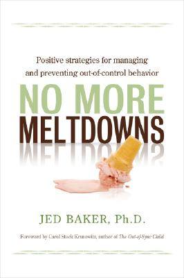 Image for No More Meltdowns: Positive Strategies for Dealing with and Preventing Out-of-Control Behavior
