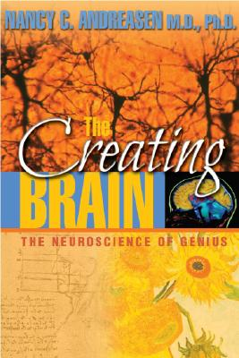 The Creating Brain: The Neuroscience of Genius, Andreasen, Nancy C.