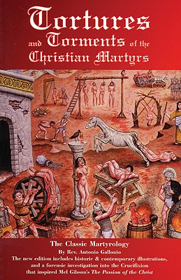 Image for Tortures and Torments of the Christian Martyrs: The Classic Martyrology