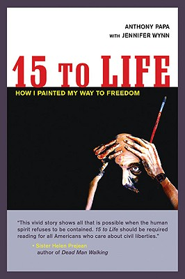 Image for 15 TO LIFE : HOW I PAINTED MY WAY TO FREEDOM