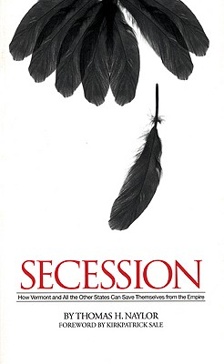 Image for Secession: How Vermont and All the Other States Can Save Themselves from the Empire