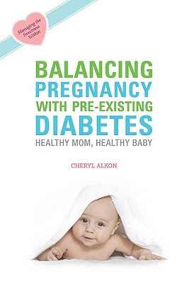 Balancing Pregnancy with Pre-existing Diabetes: Healthy Mom, Healthy Baby, Cheryl Alkon