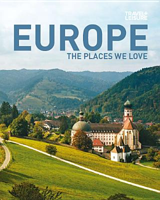 TRAVEL + LEISURE: Europe - The Places We Love, TRAVEL + LEISURE