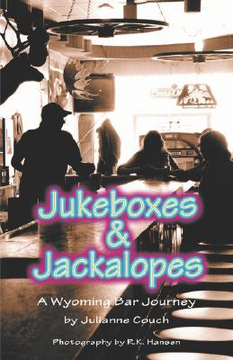 Jukeboxes & Jackalopes: A Wyoming Bar Journey, Couch, Julianne