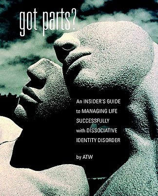 Image for Got Parts? An Insider's Guide to Managing Life Successfully with Dissociative Identity Disorder (New Horizons in Therapy)