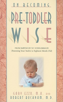 Image for On Becoming Pretoddlerwise: From Babyhood to Toddlerhood (Parenting Your 12 to 18 Month Old)