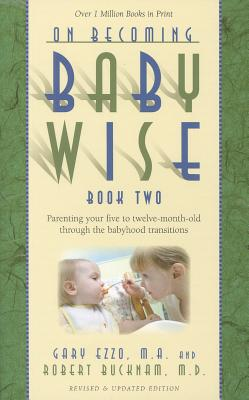 Image for On Becoming Baby Wise, Book Two: Parenting Your Five to Twelve-Month Old Through the Babyhood Transition