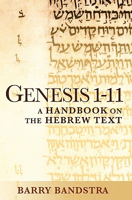 Genesis 1-11: A Handbook on the Hebrew Text (Baylor Handbook on the Hebrew Bible), Barry Bandstra