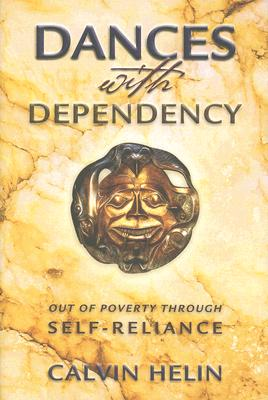 Dances with Dependency: Out of Poverty through Self-Reliance, Calvin Helin
