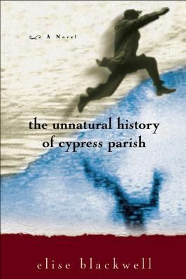 The Unnatural History of Cypress Parish, Blackwell, Elise