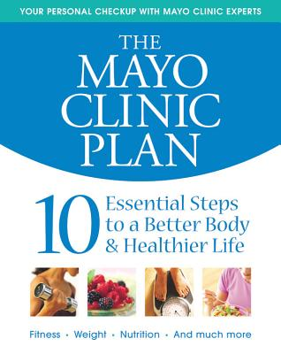 MAYO CLINIC PLAN : 10 STEPS TO A HEALTHI