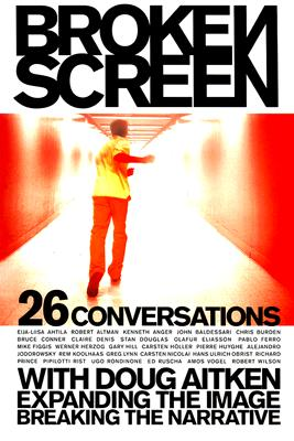 Image for Broken Screen: Expanding The Image, Breaking The Narrative: 26 Conversations with Doug Aitken