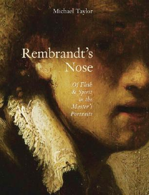 Image for Rembrandt's Nose: Of Flesh and Spirit in the Master's Portraits