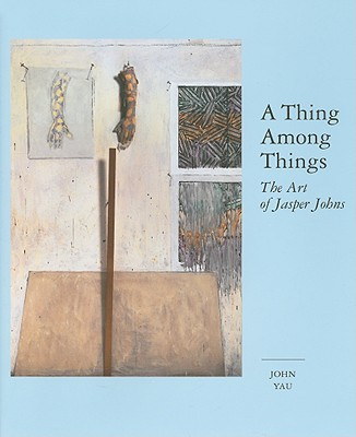 Image for A Thing Among Things: The Art of Jasper Johns