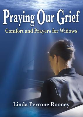 Praying Our Grief: Comfort and Prayers for Widows, Rooney, Linda Perrone