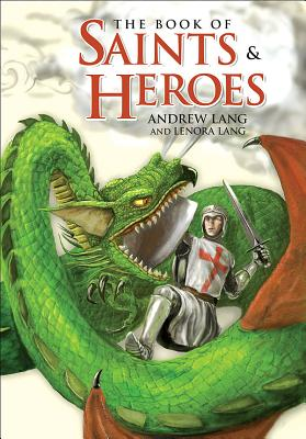 Book of Saints and Heroes, Andrew Lang,Lenora Lang