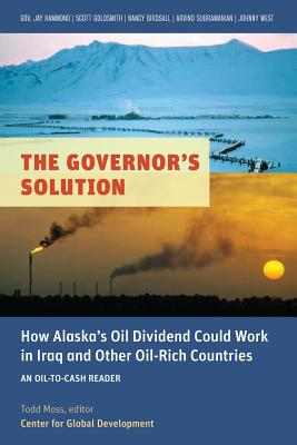 The Governor's Solution: How Alaska's Oil Dividend Could Work in Iraq and Other Oil-Rich Countries (Oil-to-Cash Readers)
